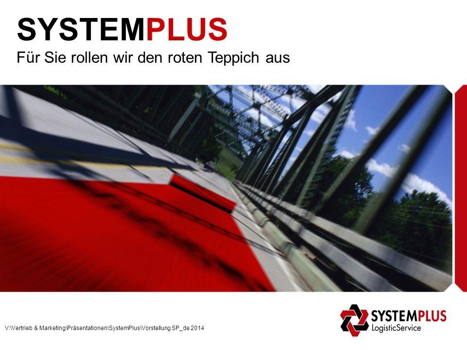 SYSTEMPLUS Für Sie rollen wir den roten Teppich aus V:\Vertrieb & Marketing\Präsentationen\SystemPlus\Vorstellung SP_de 2014