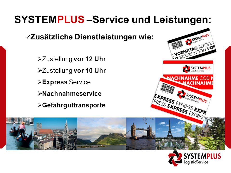 SYSTEMPLUS –Service und Leistungen: Zusätzliche Dienstleistungen wie:  Zustellung vor 12 Uhr  Zustellung vor 10 Uhr  Express Service  Nachnahmeservice  Gefahrguttransporte