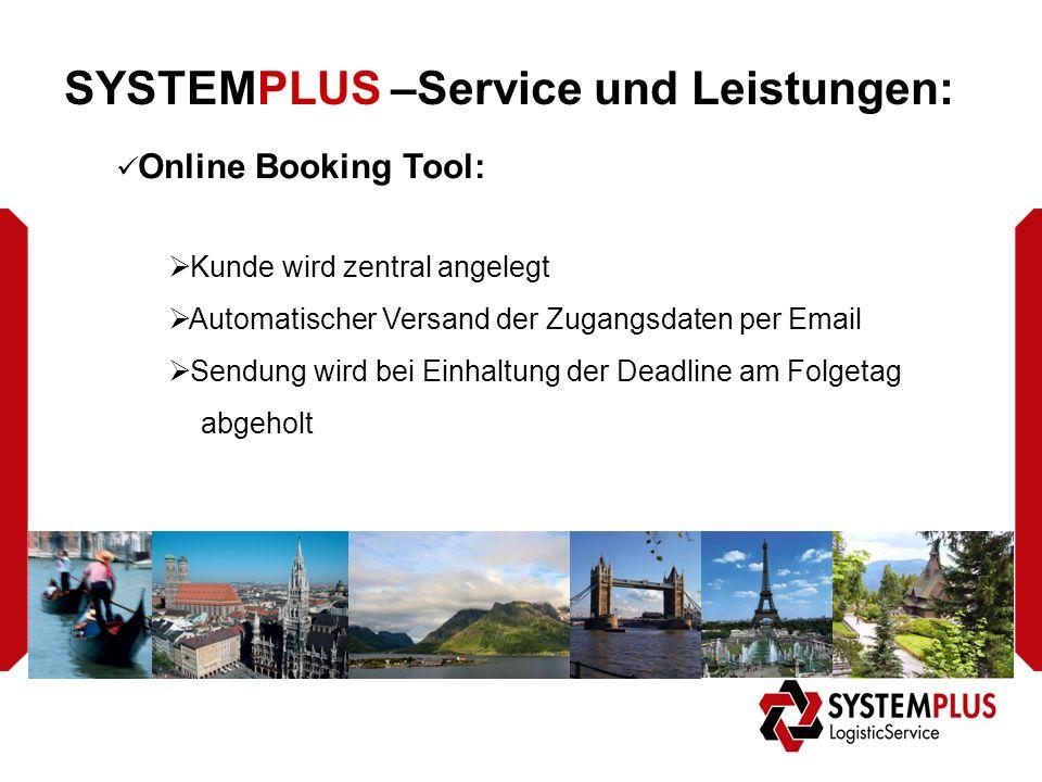 SYSTEMPLUS –Service und Leistungen: Online Booking Tool:  Kunde wird zentral angelegt  Automatischer Versand der Zugangsdaten per Email  Sendung wird bei Einhaltung der Deadline am Folgetag abgeholt