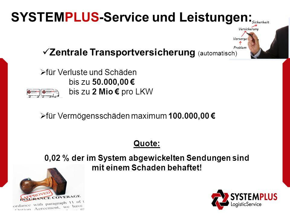 SYSTEMPLUS-Service und Leistungen: Zentrale Transportversicherung (automatisch)  für Verluste und Schäden bis zu 50.000,00 € bis zu 2 Mio € pro LKW  für Vermögensschäden maximum 100.000,00 € Quote: 0,02 % der im System abgewickelten Sendungen sind mit einem Schaden behaftet!