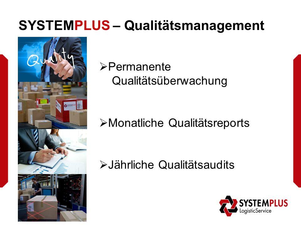 SYSTEMPLUS – Qualitätsmanagement  Permanente Qualitätsüberwachung  Monatliche Qualitätsreports  Jährliche Qualitätsaudits