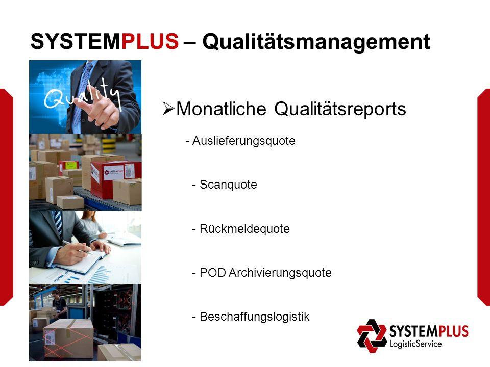 SYSTEMPLUS – Qualitätsmanagement  Monatliche Qualitätsreports - Auslieferungsquote - Scanquote - Rückmeldequote - POD Archivierungsquote - Beschaffungslogistik