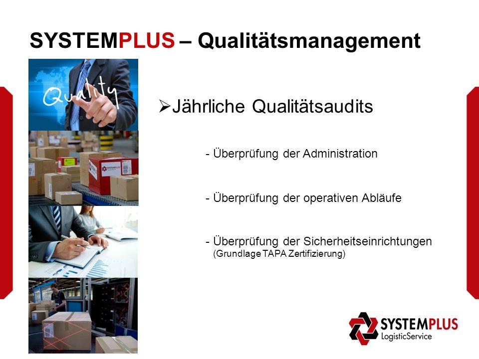 SYSTEMPLUS – Qualitätsmanagement  Jährliche Qualitätsaudits - Überprüfung der Administration - Überprüfung der operativen Abläufe - Überprüfung der Sicherheitseinrichtungen (Grundlage TAPA Zertifizierung)