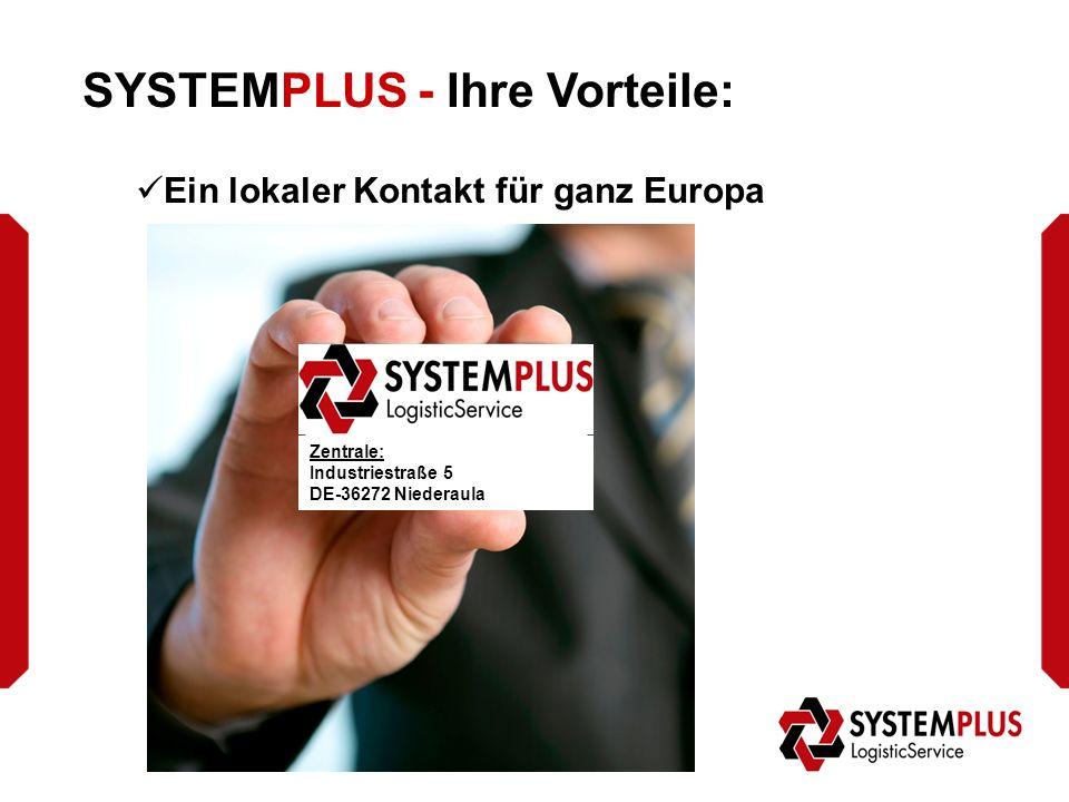 SYSTEMPLUS - Ihre Vorteile: Ein lokaler Kontakt für ganz Europa Zentrale: Industriestraße 5 DE-36272 Niederaula