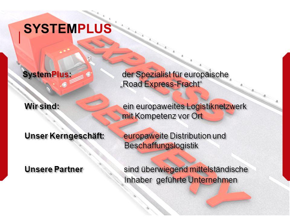 """SYSTEMPLUS SystemPlus: der Spezialist für europäische """"Road Express-Fracht Wir sind: ein europaweites Logistiknetzwerk mit Kompetenz vor Ort Unser Kerngeschäft: europaweite Distribution und Beschaffungslogistik Unser Kerngeschäft: europaweite Distribution und Beschaffungslogistik Unsere Partner sind überwiegend mittelständische Inhaber geführte Unternehmen"""