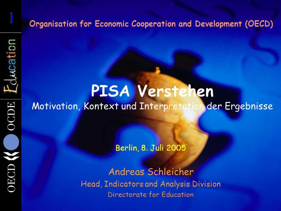 PISA Verstehen Motivation, Kontext und Interpretation der Ergebnisse Organisation for Economic Cooperation and Development (OECD) Berlin, 8. Juli 2005