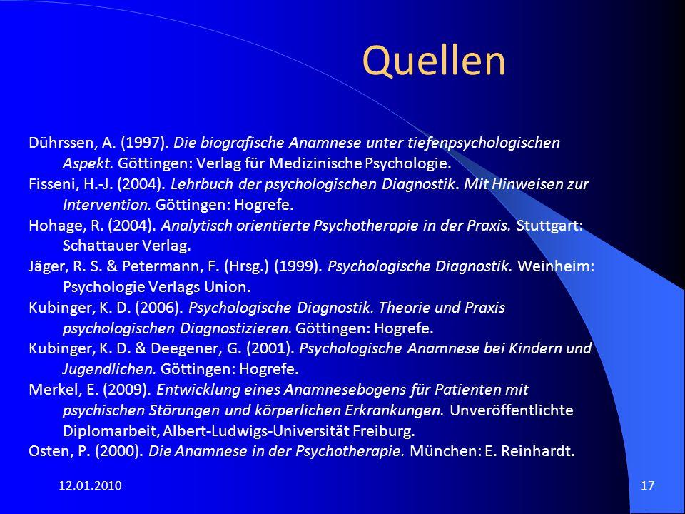 12.01.201017 Quellen Dührssen, A. (1997). Die biografische Anamnese unter tiefenpsychologischen Aspekt. Göttingen: Verlag für Medizinische Psychologie