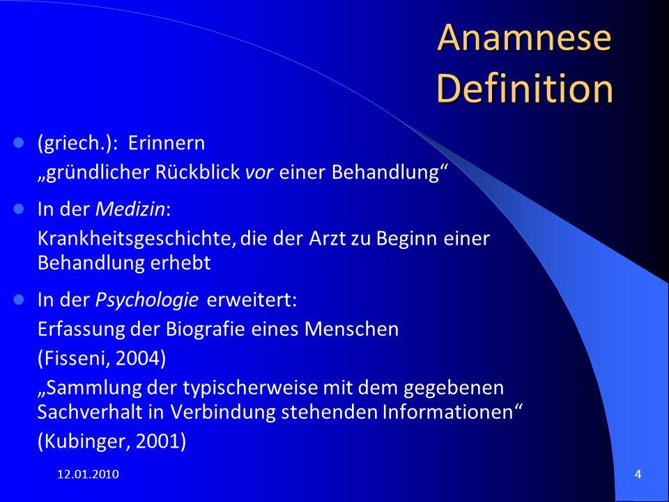 """12.01.20104 Anamnese Definition (griech.): Erinnern """"gründlicher Rückblick vor einer Behandlung"""" In der Medizin: Krankheitsgeschichte, die der Arzt zu"""