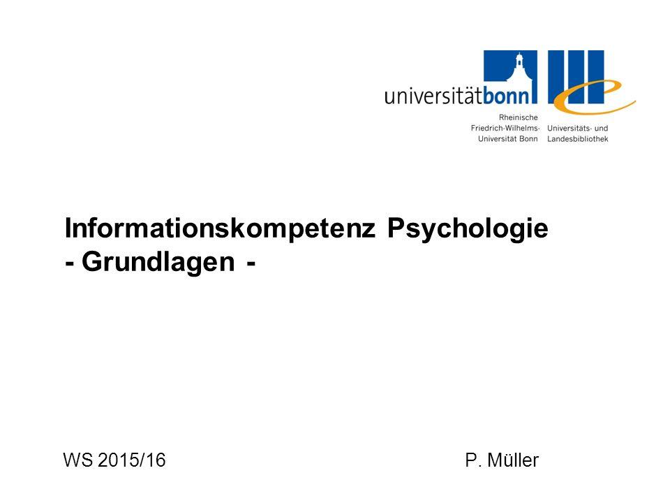 WS 2015/16P. Müller Informationskompetenz Psychologie - Grundlagen -