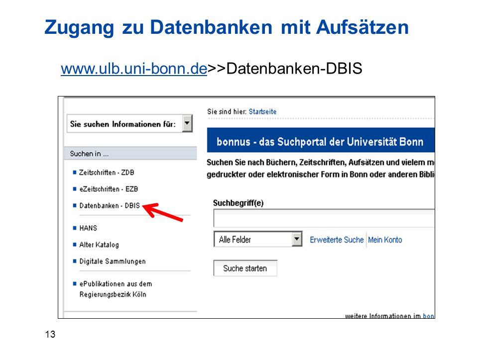 13 Zugang zu Datenbanken mit Aufsätzen www.ulb.uni-bonn.dewww.ulb.uni-bonn.de>>Datenbanken-DBIS