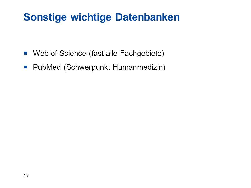 17 Sonstige wichtige Datenbanken  Web of Science (fast alle Fachgebiete)  PubMed (Schwerpunkt Humanmedizin)