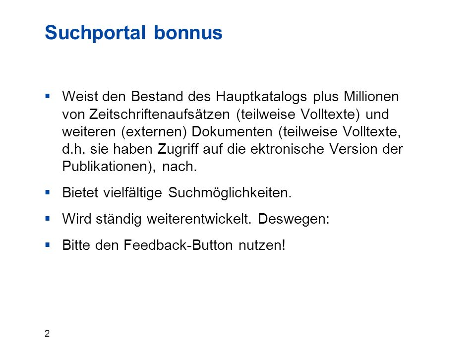 2 Suchportal bonnus  Weist den Bestand des Hauptkatalogs plus Millionen von Zeitschriftenaufsätzen (teilweise Volltexte) und weiteren (externen) Dokumenten (teilweise Volltexte, d.h.