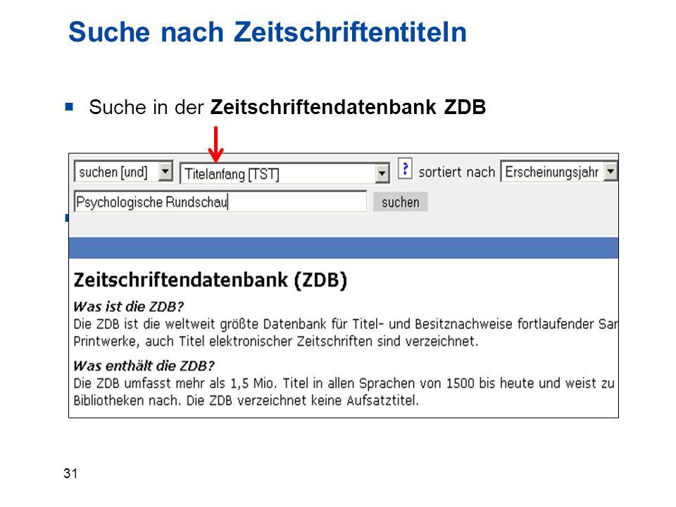 31 Suche nach Zeitschriftentiteln  Suche in der Zeitschriftendatenbank ZDB  sie