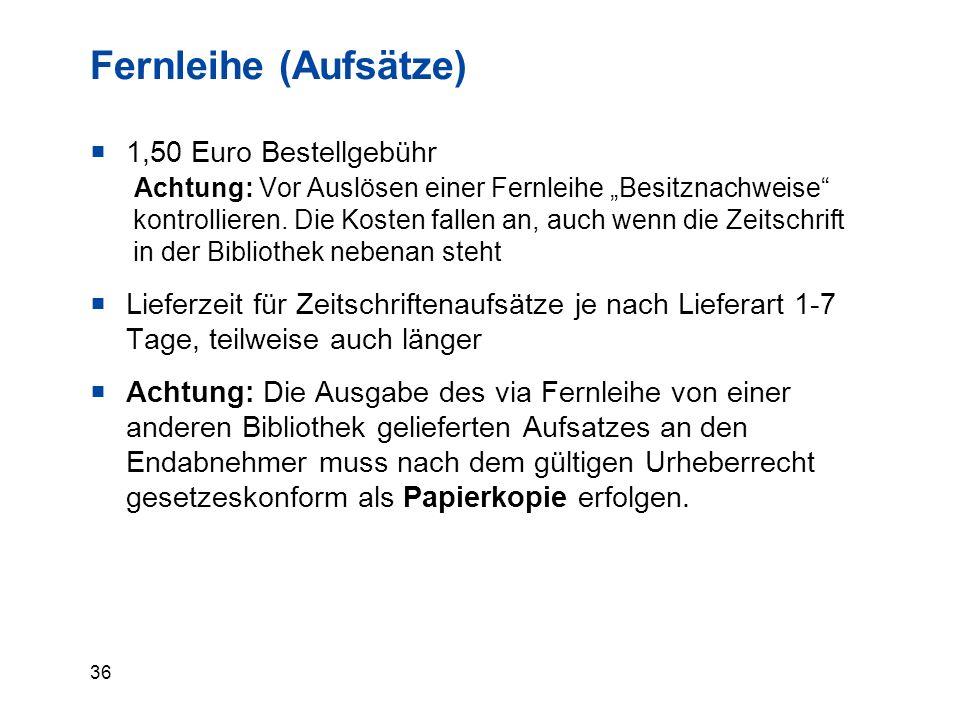 """36 Fernleihe (Aufsätze)  1,50 Euro Bestellgebühr Achtung: Vor Auslösen einer Fernleihe """"Besitznachweise kontrollieren."""