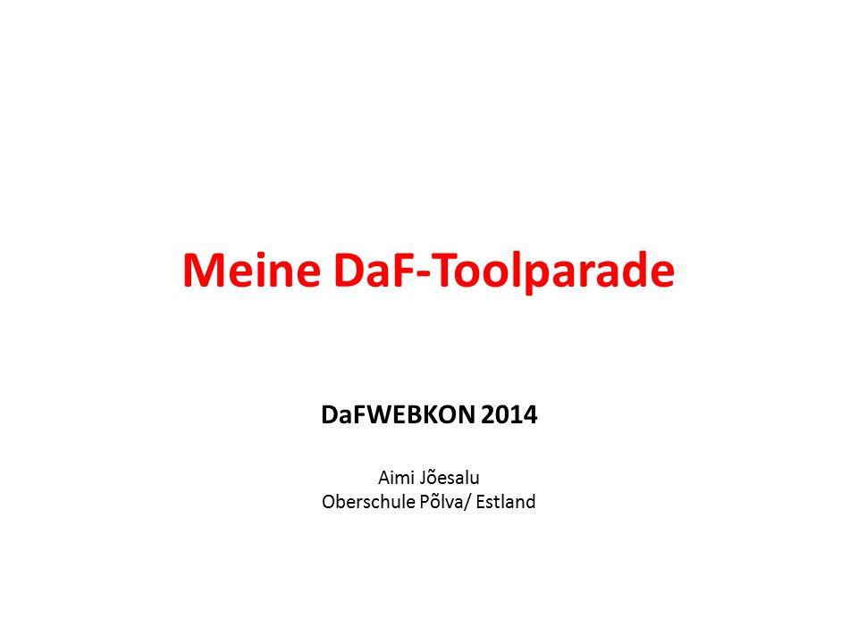 Meine DaF-Toolparade DaFWEBKON 2014 Aimi Jõesalu Oberschule Põlva/ Estland