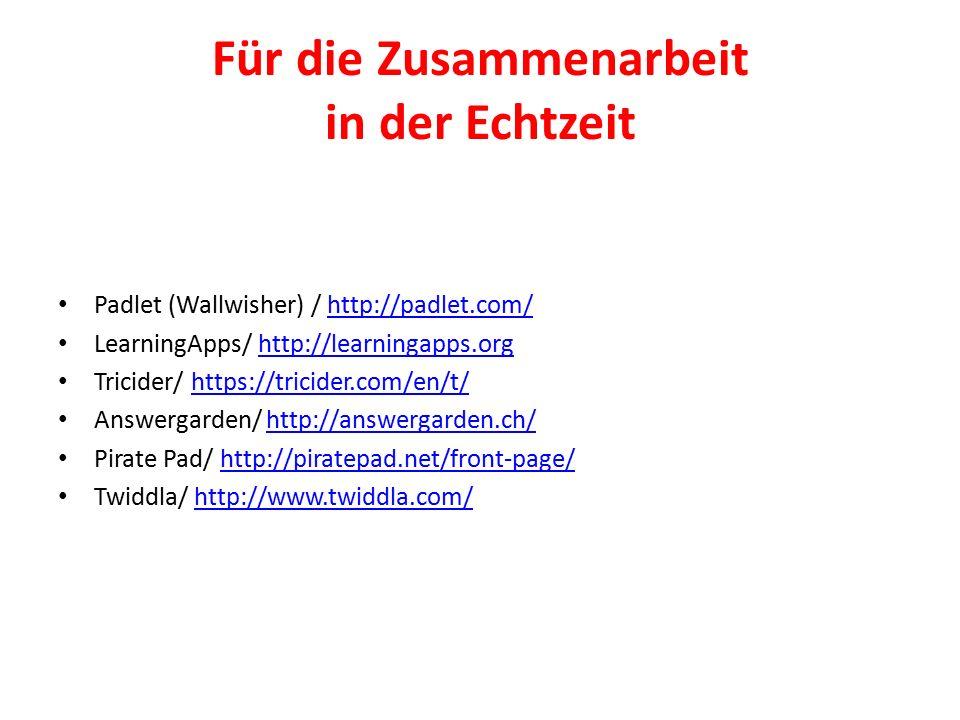 Für die Zusammenarbeit in der Echtzeit Padlet (Wallwisher) / http://padlet.com/http://padlet.com/ LearningApps/ http://learningapps.orghttp://learning