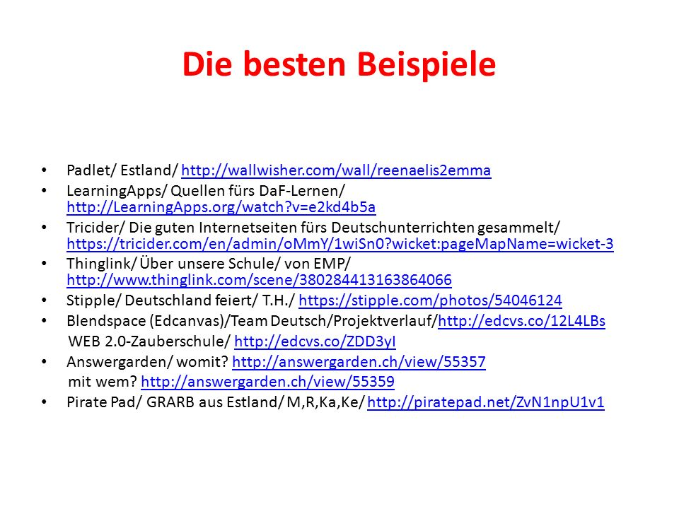 Die besten Beispiele Padlet/ Estland/ http://wallwisher.com/wall/reenaelis2emmahttp://wallwisher.com/wall/reenaelis2emma LearningApps/ Quellen fürs Da