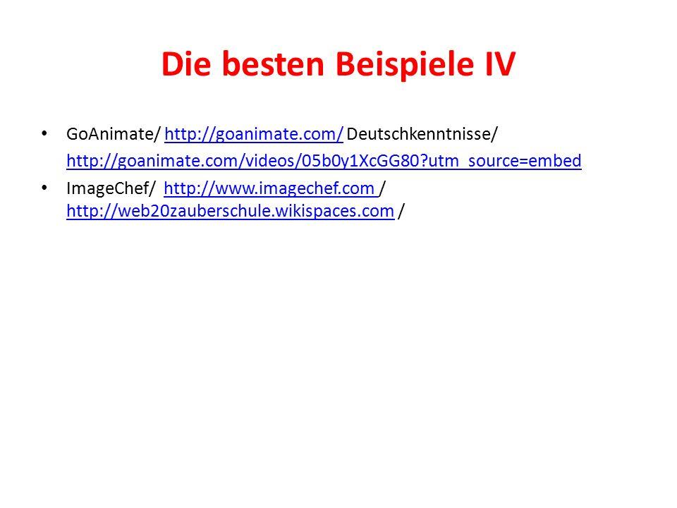Die besten Beispiele IV GoAnimate/ http://goanimate.com/ Deutschkenntnisse/http://goanimate.com/ http://goanimate.com/videos/05b0y1XcGG80 utm_source=embed ImageChef/ http://www.imagechef.com / http://web20zauberschule.wikispaces.com /http://www.imagechef.com http://web20zauberschule.wikispaces.com