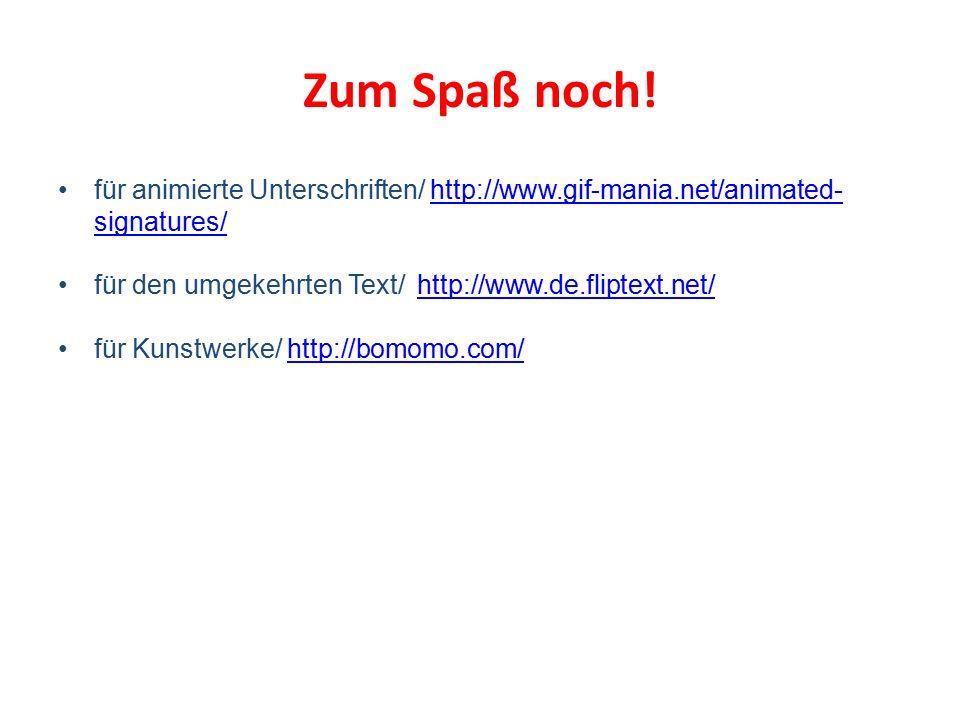 Zum Spaß noch! für animierte Unterschriften/ http://www.gif-mania.net/animated- signatures/http://www.gif-mania.net/animated- signatures/ für den umge