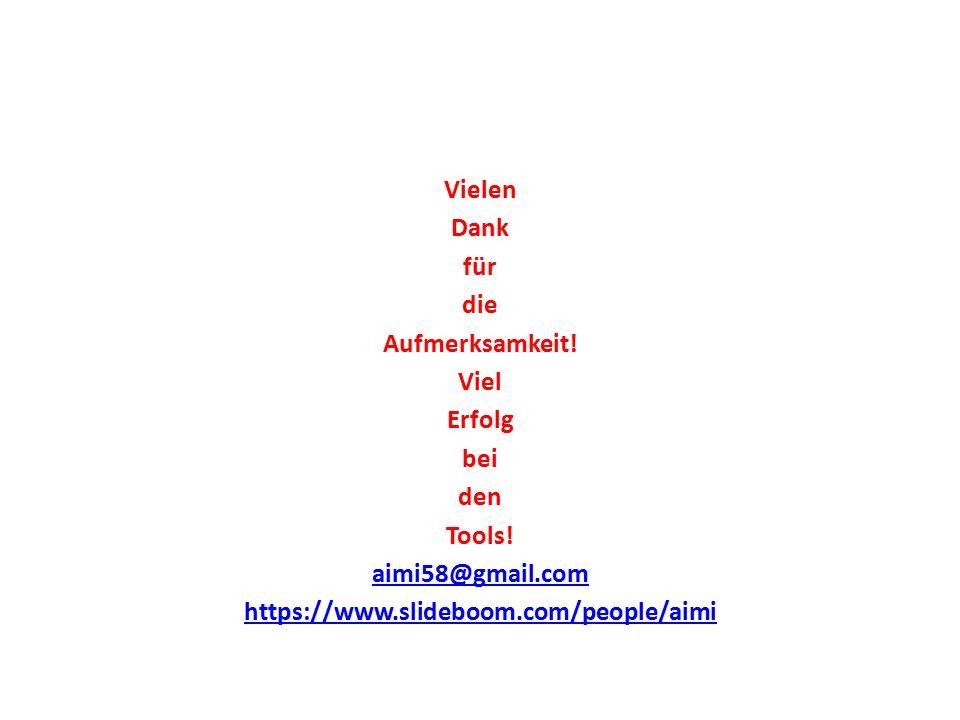 Vielen Dank für die Aufmerksamkeit! Viel Erfolg bei den Tools! aimi58@gmail.com https://www.slideboom.com/people/aimi