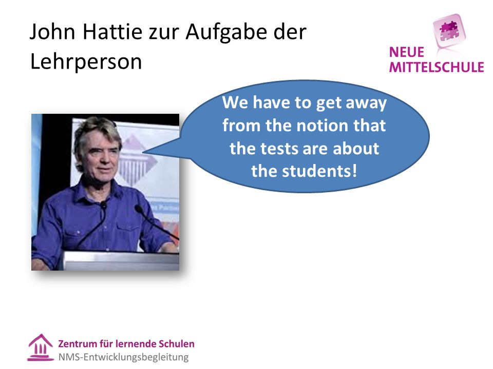 John Hattie zur Aufgabe der Lehrperson We have to get away from the notion that the tests are about the students!