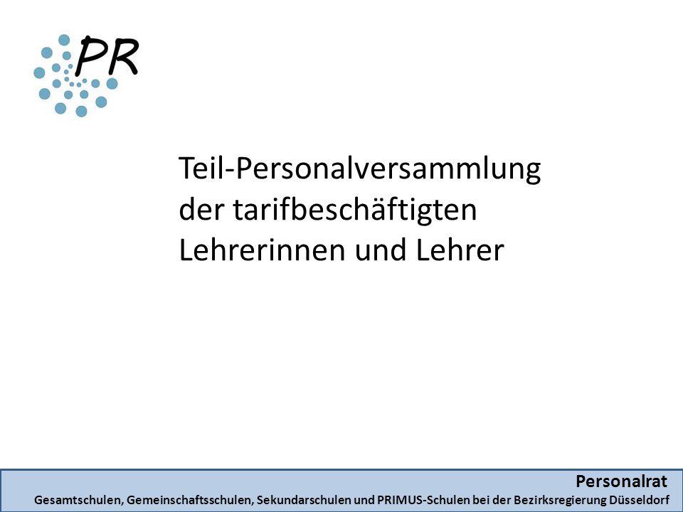Personalrat Gesamtschulen, Gemeinschaftsschulen, Sekundarschulen und PRIMUS-Schulen bei der Bezirksregierung Düsseldorf Teil-Personalversammlung der tarifbeschäftigten Lehrerinnen und Lehrer