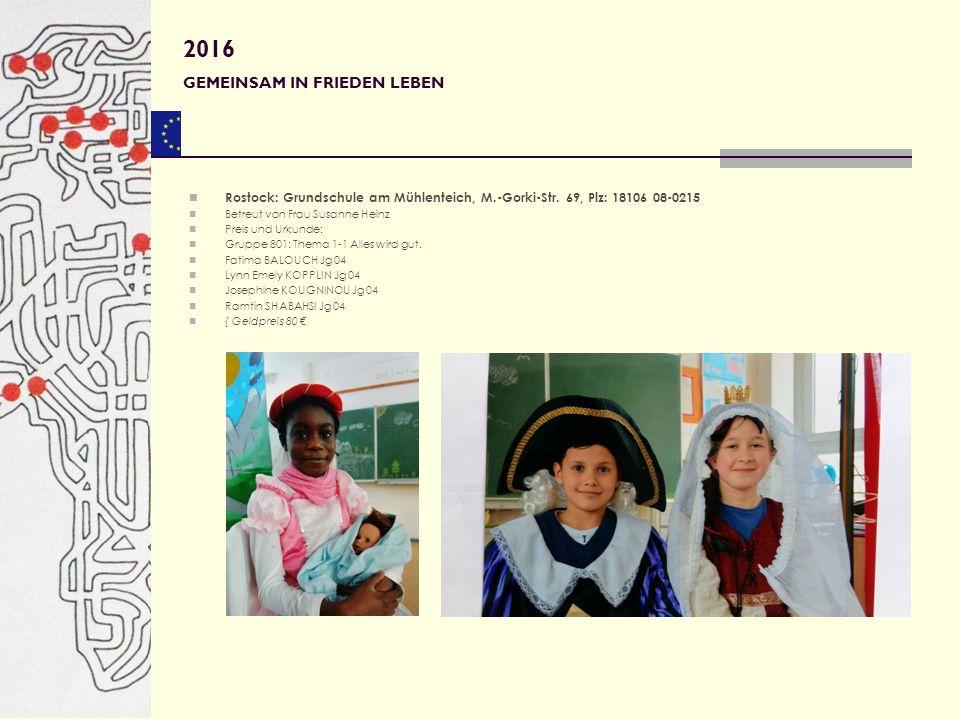 Rostock: Grundschule am Mühlenteich, M.-Gorki-Str. 69, Plz: 18106 08-0215 Betreut von Frau Susanne Heinz Preis und Urkunde: Gruppe 801: Thema 1-1 Alle