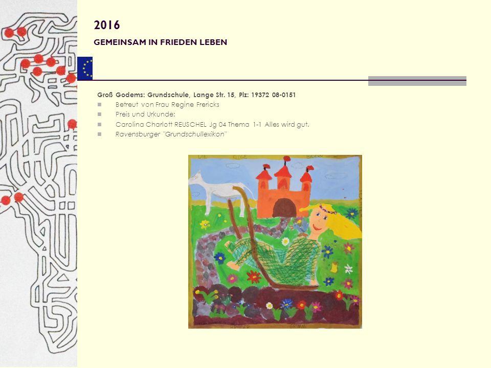 Groß Godems: Grundschule, Lange Str. 15, Plz: 19372 08-0151 Betreut von Frau Regine Frericks Preis und Urkunde: Carolina Charlott REUSCHEL Jg 04 Thema