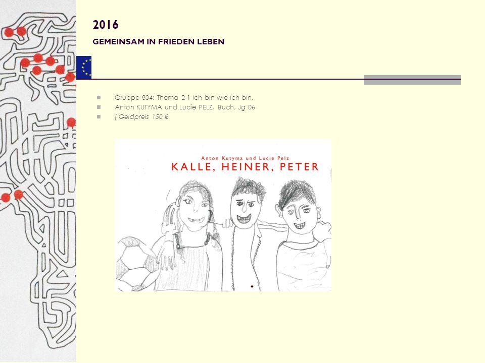 Gruppe 804: Thema 2-1 Ich bin wie ich bin. Anton KUTYMA und Lucie PELZ, Buch, Jg 06 { Geldpreis 150 € 2016 GEMEINSAM IN FRIEDEN LEBEN