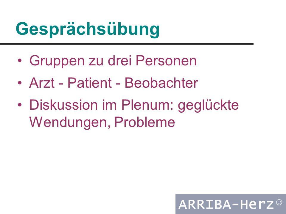 ARRIBA-Herz ☺ Gesprächsübung Gruppen zu drei Personen Arzt - Patient - Beobachter Diskussion im Plenum: geglückte Wendungen, Probleme