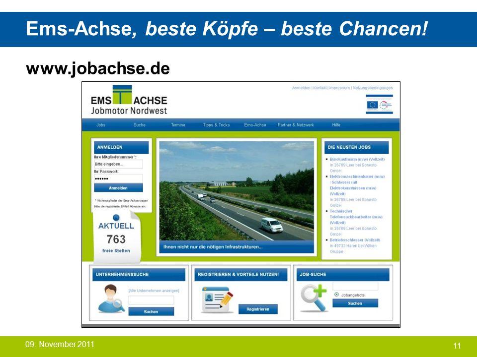 Ems-Achse, beste Köpfe – beste Chancen! 11 www.jobachse.de 09. November 2011