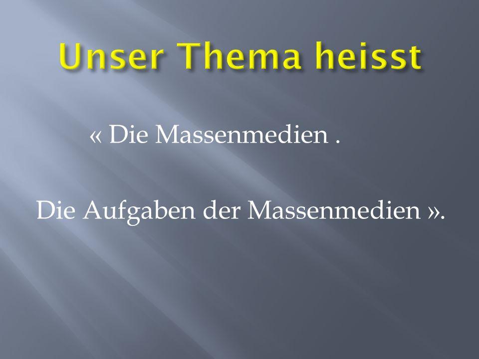 « Die Massenmedien. Die Aufgaben der Massenmedien ».
