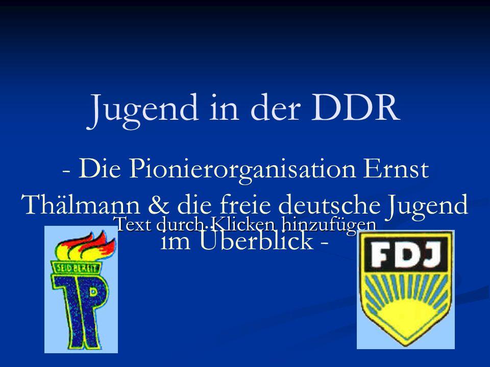 Text durch Klicken hinzufügen Jugend in der DDR - Die Pionierorganisation Ernst Thälmann & die freie deutsche Jugend im Überblick -