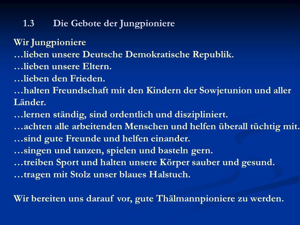 Wir Thälmannpioniere …lieben unser sozialistisches Vaterland, die DDR …tragen mit stolz unser rotes Halstuch und halten es in Ehren.