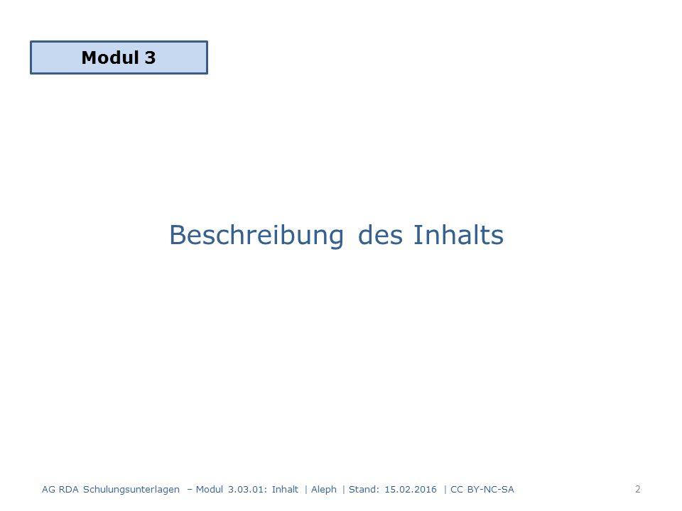 Beschreibung des Inhalts Modul 3 2 AG RDA Schulungsunterlagen – Modul 3.03.01: Inhalt | Aleph | Stand: 15.02.2016 | CC BY-NC-SA