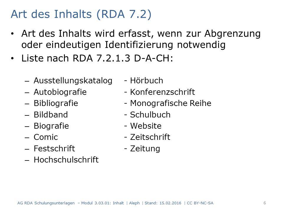 Art des Inhalts (RDA 7.2) Art des Inhalts wird erfasst, wenn zur Abgrenzung oder eindeutigen Identifizierung notwendig Liste nach RDA 7.2.1.3 D-A-CH: