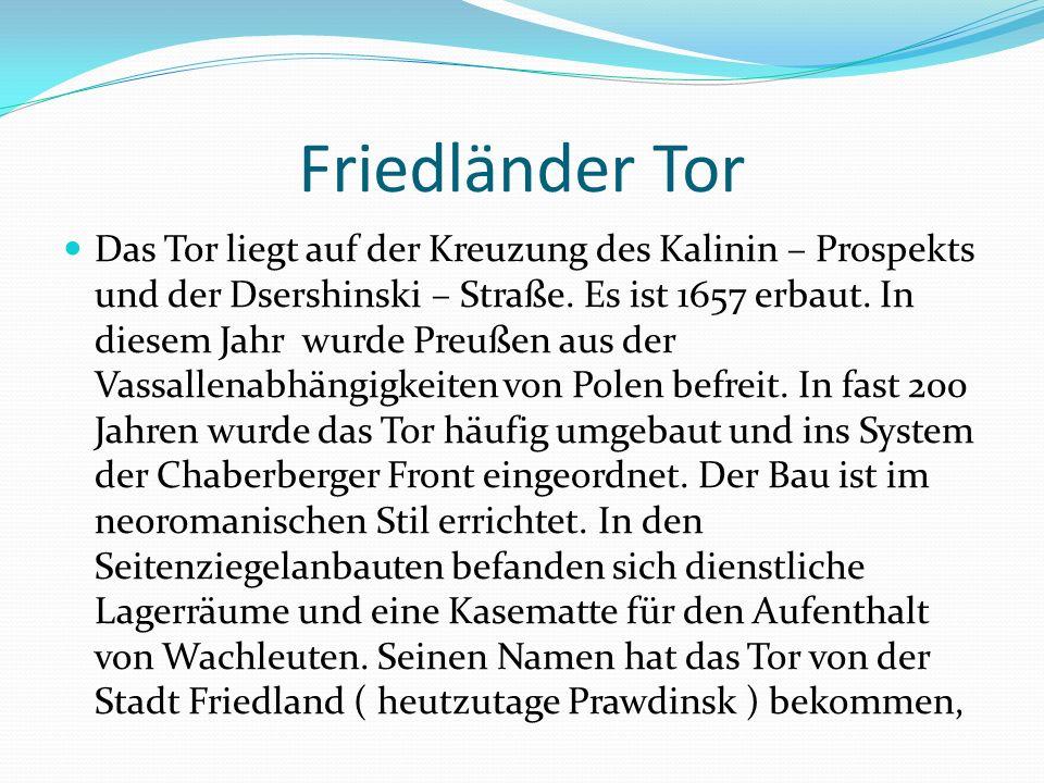 Friedländer Tor Das Tor liegt auf der Kreuzung des Kalinin – Prospekts und der Dsershinski – Straße.