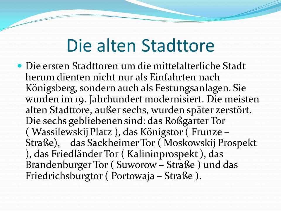 Die alten Stadttore Die ersten Stadttoren um die mittelalterliche Stadt herum dienten nicht nur als Einfahrten nach Königsberg, sondern auch als Festungsanlagen.