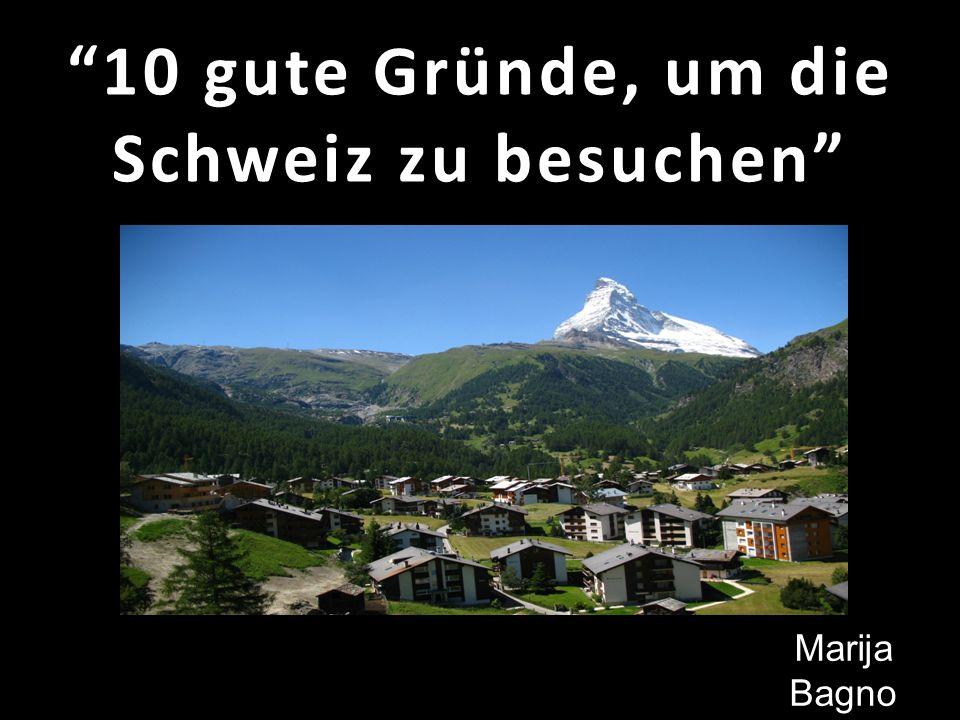 10 gute Gründe, um die Schweiz zu besuchen Marija Bagno 2330 – н/п