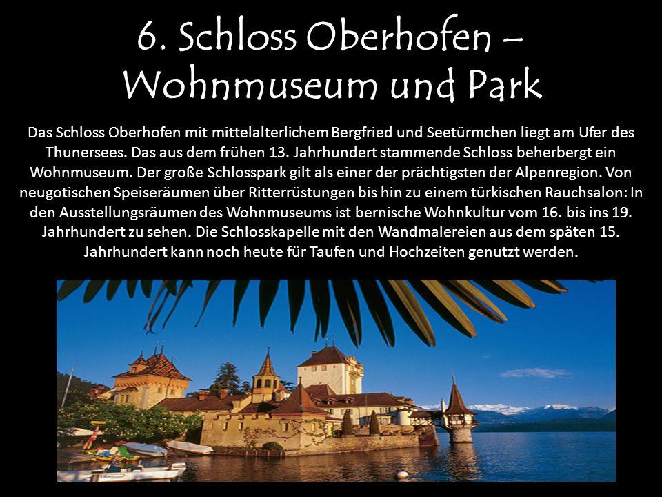 6. Schloss Oberhofen – Wohnmuseum und Park Das Schloss Oberhofen mit mittelalterlichem Bergfried und Seetürmchen liegt am Ufer des Thunersees. Das aus