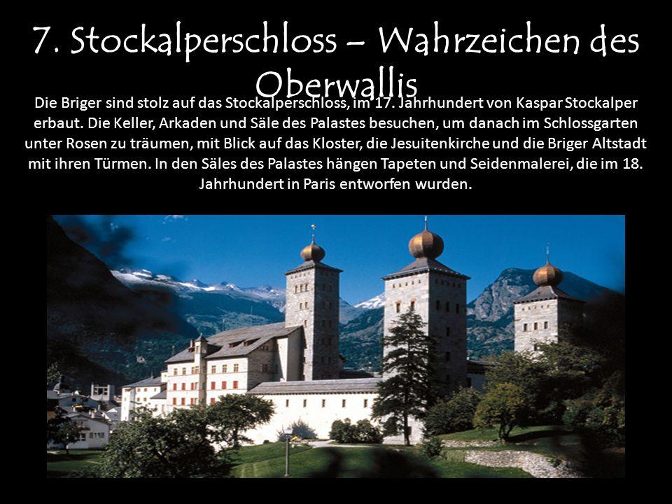 7. Stockalperschloss – Wahrzeichen des Oberwallis Die Briger sind stolz auf das Stockalperschloss, im 17. Jahrhundert von Kaspar Stockalper erbaut. Di
