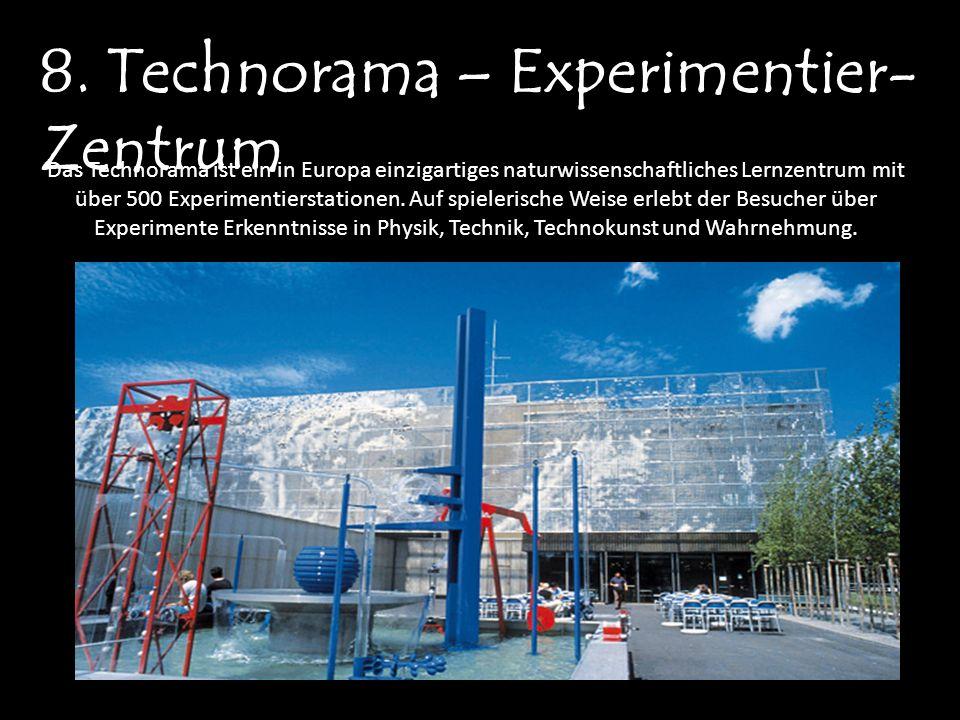 8. Technorama – Experimentier- Zentrum Das Technorama ist ein in Europa einzigartiges naturwissenschaftliches Lernzentrum mit über 500 Experimentierst