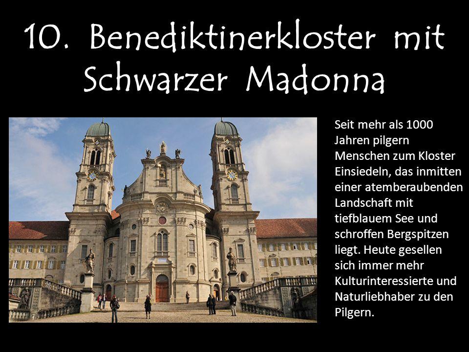 10. Benediktinerkloster mit Schwarzer Madonna Seit mehr als 1000 Jahren pilgern Menschen zum Kloster Einsiedeln, das inmitten einer atemberaubenden La