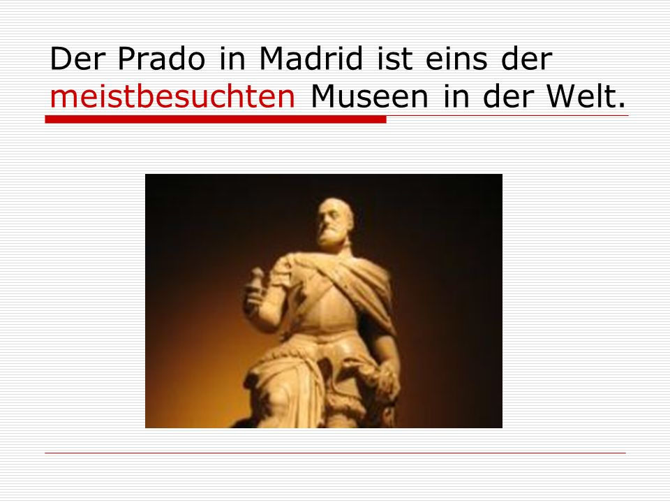 Der Prado in Madrid ist eins der meistbesuchten Museen in der Welt.