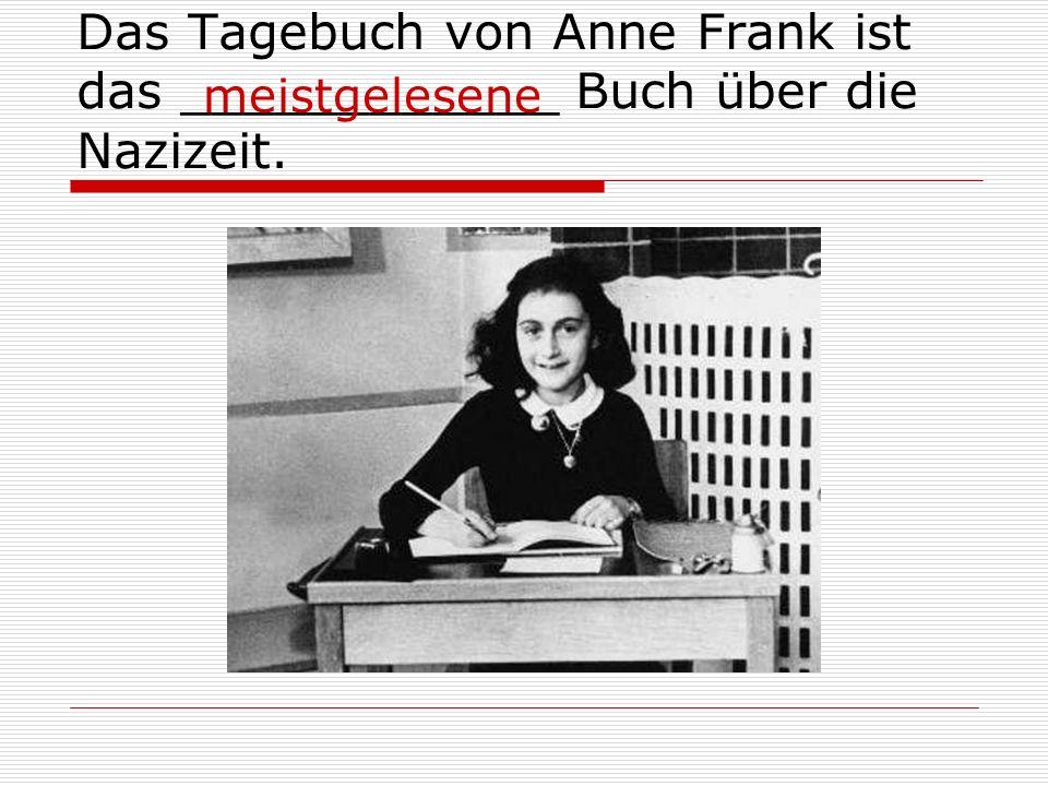 Das Tagebuch von Anne Frank ist das ____________ Buch über die Nazizeit. meistgelesene