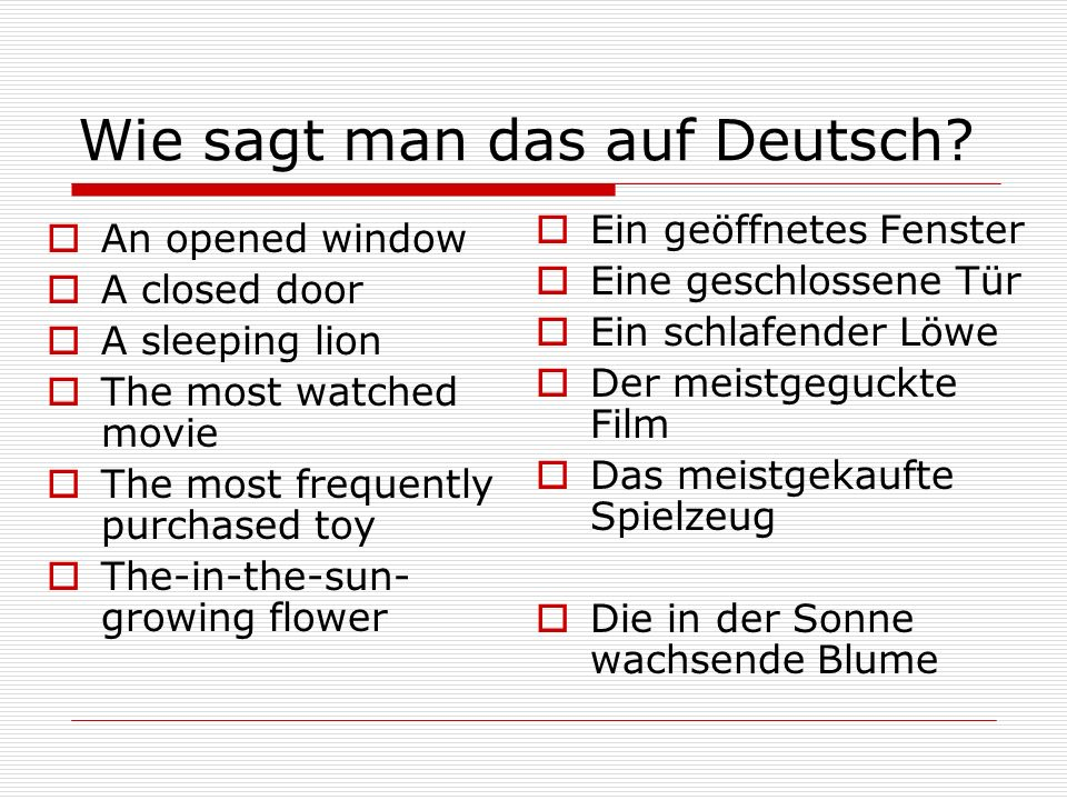 Wie sagt man das auf Deutsch?  An opened window  A closed door  A sleeping lion  The most watched movie  The most frequently purchased toy  The-