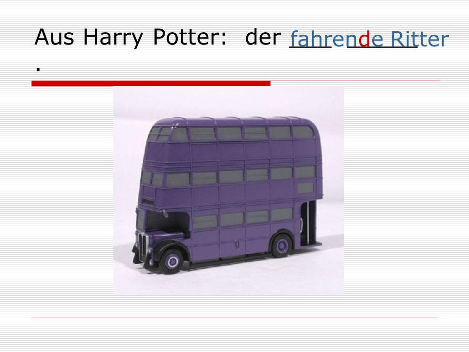 Aus Harry Potter: der ___ _____. fahrende Ritter
