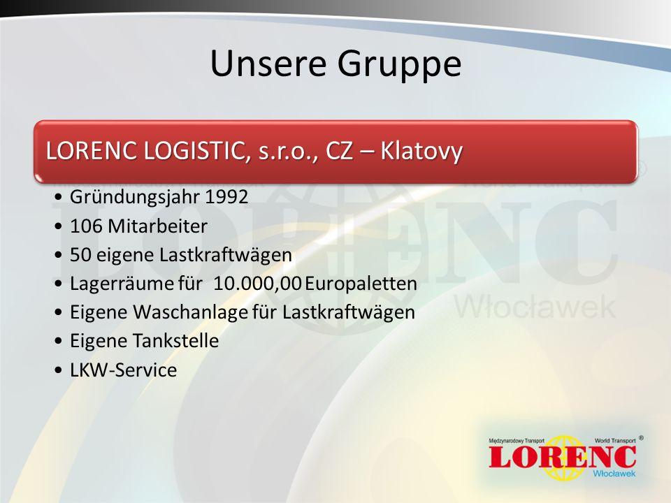 Unsere Gruppe LORENC LOGISTIC, s.r.o., CZ – Klatovy Gründungsjahr 1992 106 Mitarbeiter 50 eigene Lastkraftwägen Lagerräume für 10.000,00 Europaletten