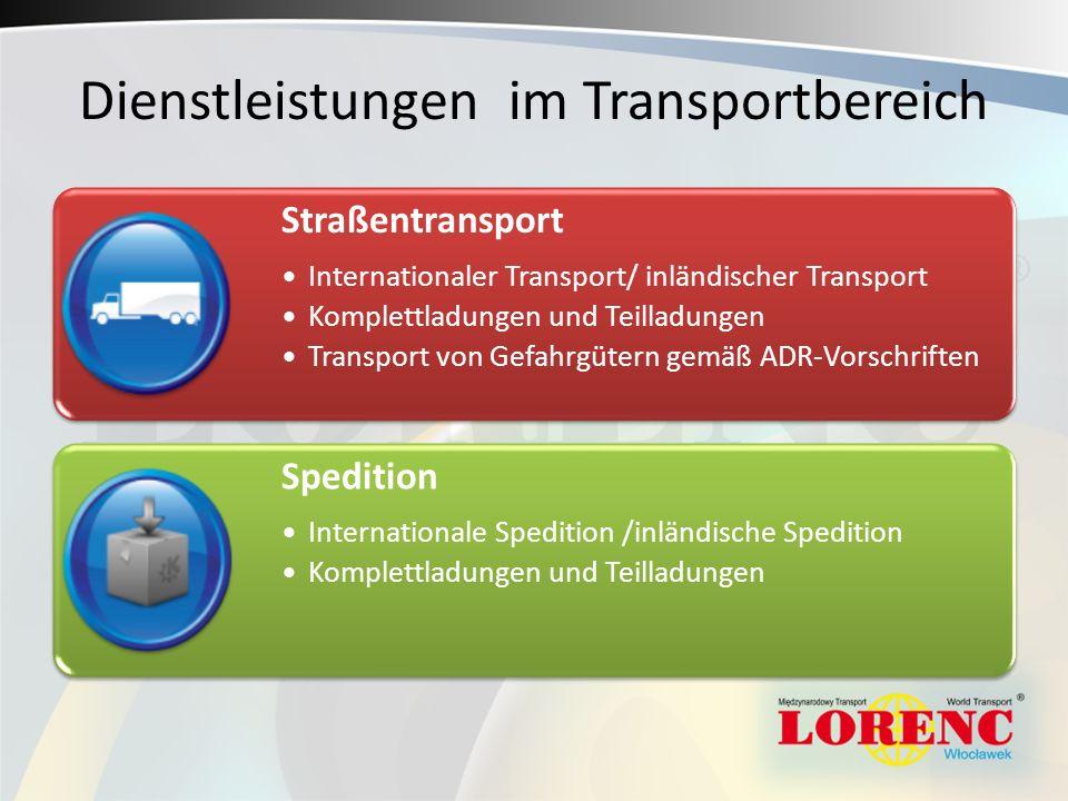 Dienstleistungen im Transportbereich Straßentransport Internationaler Transport/ inländischer Transport Komplettladungen und Teilladungen Transport von Gefahrgütern gemäß ADR-Vorschriften Spedition Internationale Spedition /inländische Spedition Komplettladungen und Teilladungen