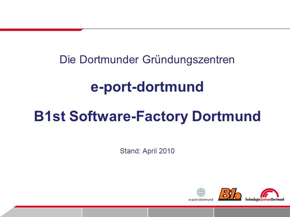 Die Dortmunder Gründungszentren e-port-dortmund B1st Software-Factory Dortmund Stand: April 2010